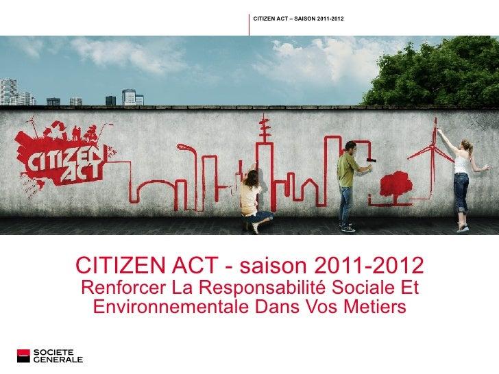 CITIZEN ACT - saison 2011-2012 Renforcer La Responsabilité Sociale Et Environnementale Dans Vos Metiers Saisir la classifi...