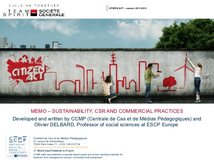 MEMO – SUSTAINABILITY, CSR AND COMMERCIAL PRACTICES CITIZEN ACT – season 2011-2012 Developed and written by CCMP (Centrale...