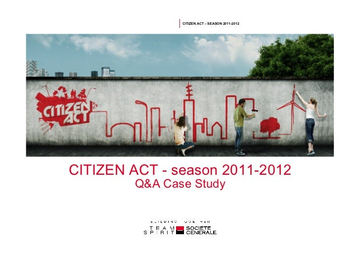 CITIZEN ACT – SEASON 2011-2012CITIZEN ACT - season 2011-2012        Q&A Case Study