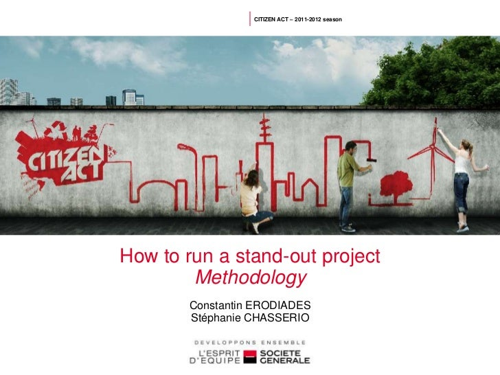 CITIZEN ACT – 2011-2012 seasonHow to run a stand-out project        Methodology        Constantin ERODIADES        Stéphan...