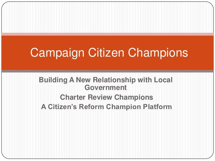 Campaign Citizen Champions Building A New Relationship with Local              Government       Charter Review Champions A...