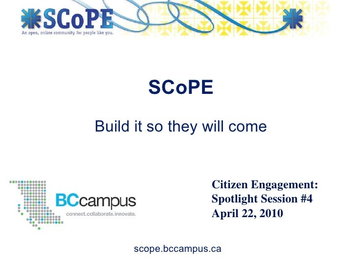 Build it so they will come SCoPE Citizen Engagement: Spotlight Session #4 April 22, 2010