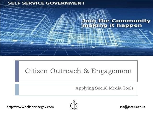 Citizen Outreach & Engagement                                Applying Social Media Toolshttp://www.selfservicegov.com     ...