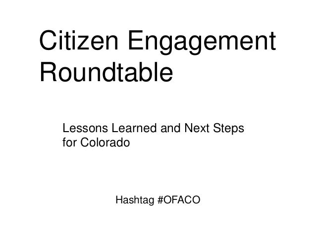 Citizen EngagementRoundtable Lessons Learned and Next Steps for Colorado         Hashtag #OFACO