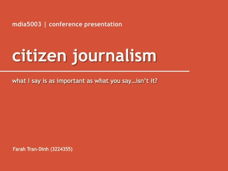 mdia5003 | conference presentation<br />citizen journalism<br />what I say is as important as what you say…isn't it?<br />...