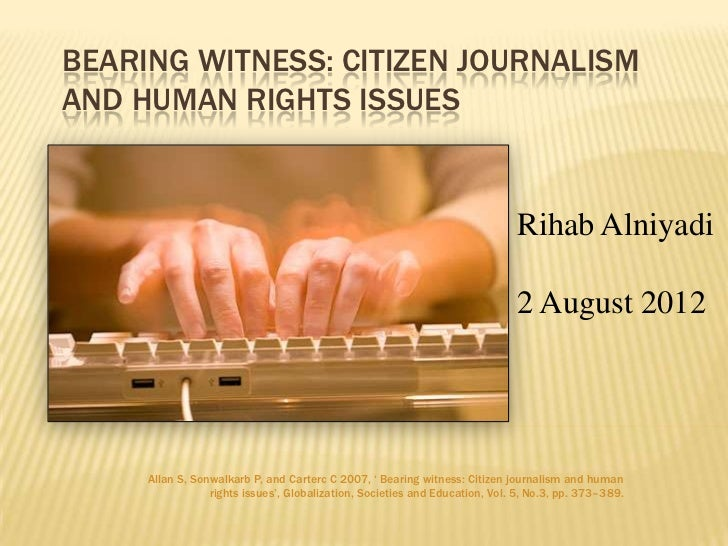 BEARING WITNESS: CITIZEN JOURNALISMAND HUMAN RIGHTS ISSUES                                                                ...