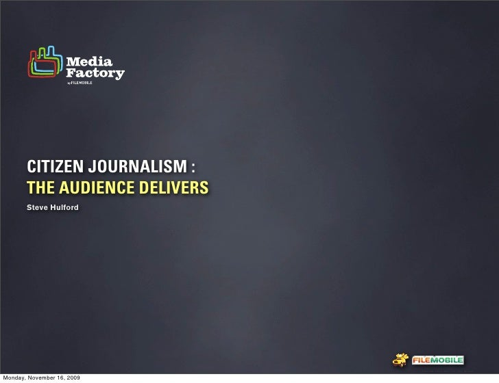 CITIZEN JOURNALISM :        THE AUDIENCE DELIVERS        Steve Hulford                                    Fiem obie Logo w...