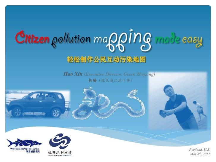 Citizen pollution ma           pping made easy           轻松制作公民互动污染地图          Hao Xin (Executive Director, Green Zhejiang...