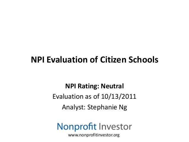 NPI Evaluation of Citizen Schools         NPI Rating: Neutral     Evaluation as of 10/13/2011        Analyst: Stephanie Ng...