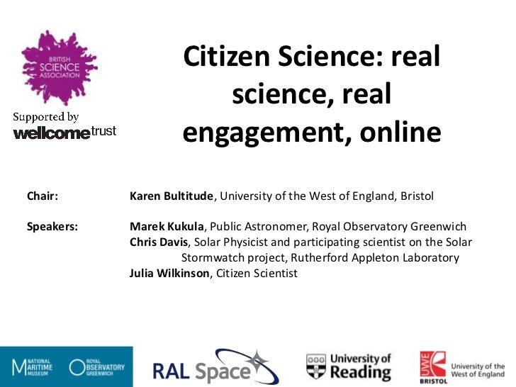Citizen Science: real                          science, real                      engagement, onlineChair:      Karen Bult...