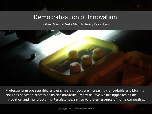 Democratization of Innovation Professional grade scientific and engineering tools are increasingly affordable and blurring...