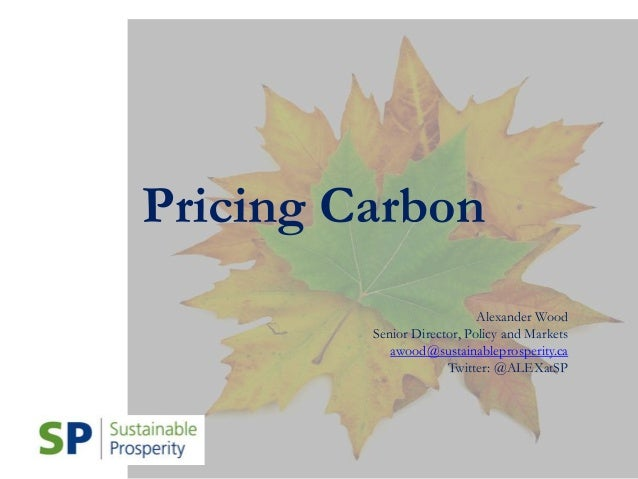 Carbon pricing - Citizens climate lobby presentation Alex Wood Sustainable Prosperity