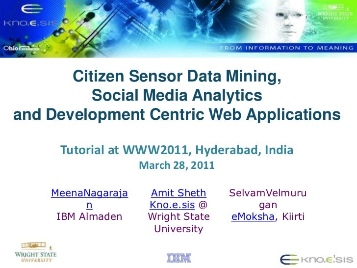Citizen Sensor Data Mining, Social Media Analytics and Development Centric Web ApplicationsTutorial at WWW2011, Hyderabad,...