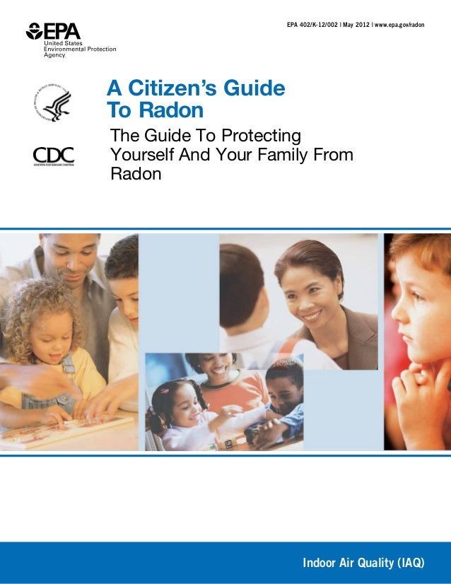 EPA 402/K-12/002 | May 2012 | www.epa.gov/radonA Citizen's GuideTo RadonThe Guide To ProtectingYourself And Your Family Fr...