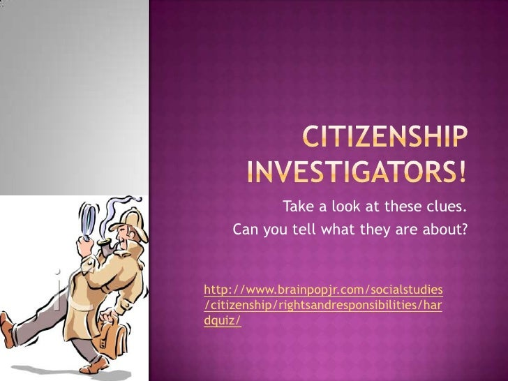 Citizenship Investigators!<br />Take a look at these clues.<br />Can you tell what they are about? <br />http://www.brainp...