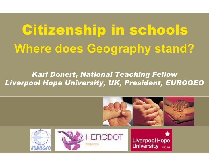 Where does Geography stand? Citizenship in schools Karl Donert, National Teaching Fellow Liverpool Hope University, UK, Pr...