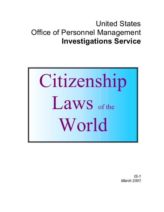 United States Office of Personnel Management Investigations Service IS-1 March 2001 Citizenship Laws of the World