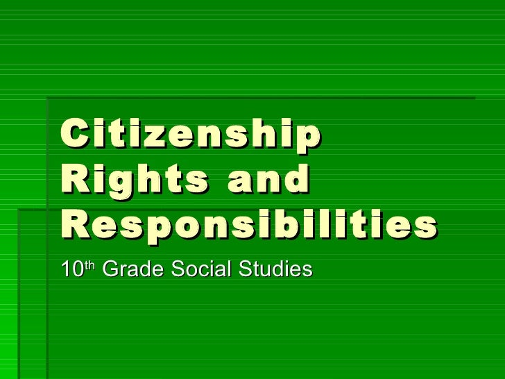 Citizenship Rights and Responsibilities 10 th  Grade Social Studies