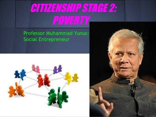 CITIZENSHIP STAGE 2:       POVERTYProfessor Muhammad Yunus:Social Entrepreneur