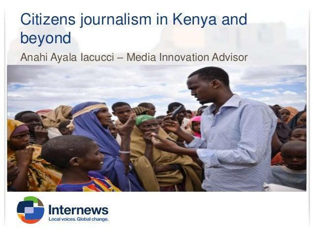 Citizens journalism in Kenya and beyond Anahi Ayala Iacucci – Media Innovation Advisor