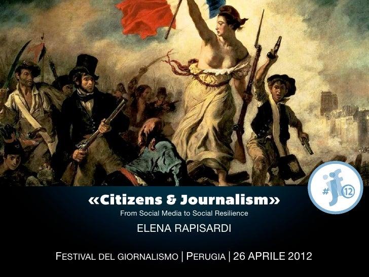 Il mondo accade perche' lo si comunica.                 Umberto Galimberti       «Citizens & Journalism»             From ...