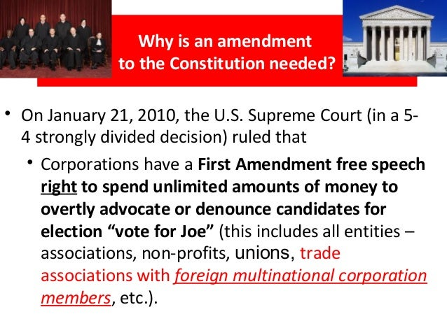 Why is an amendment to the Constitution needed? • On January 21, 2010, the U.S. Supreme Court (in a 5- 4 strongly divided ...