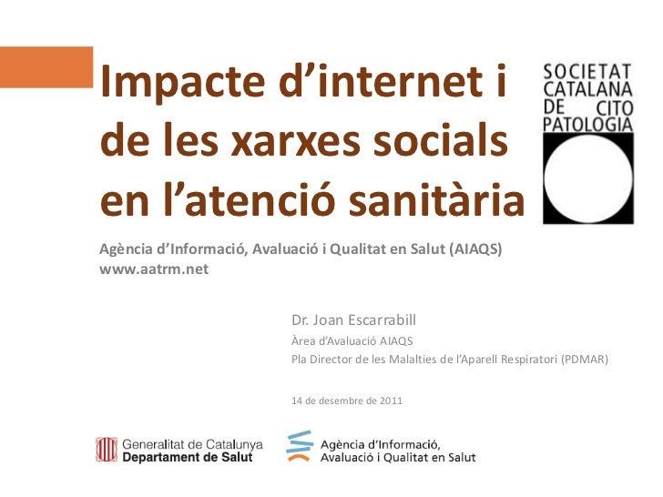 Impacte d'internet ide les xarxes socialsen l'atenció sanitàriaAgència d'Informació, Avaluació i Qualitat en Salut (AIAQS)...