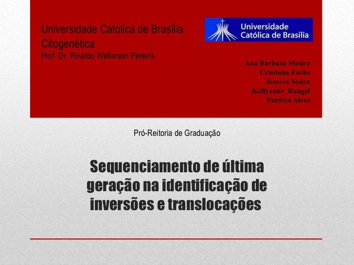 Sequenciamento de última geração na identificação de inversões e translocações  Ana Barbara Moura Cristiana Fuchs Jessyca ...