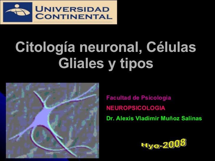 Citología neuronal, Células Gliales y tipos Facultad de Psicologia NEUROPSICOLOGIA Dr. Alexis Vladimir Muñoz Salinas Hyo-2...