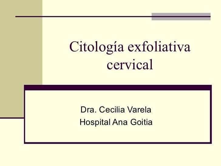 Citología exfoliativa cervical Dra. Cecilia Varela Hospital Ana Goitia