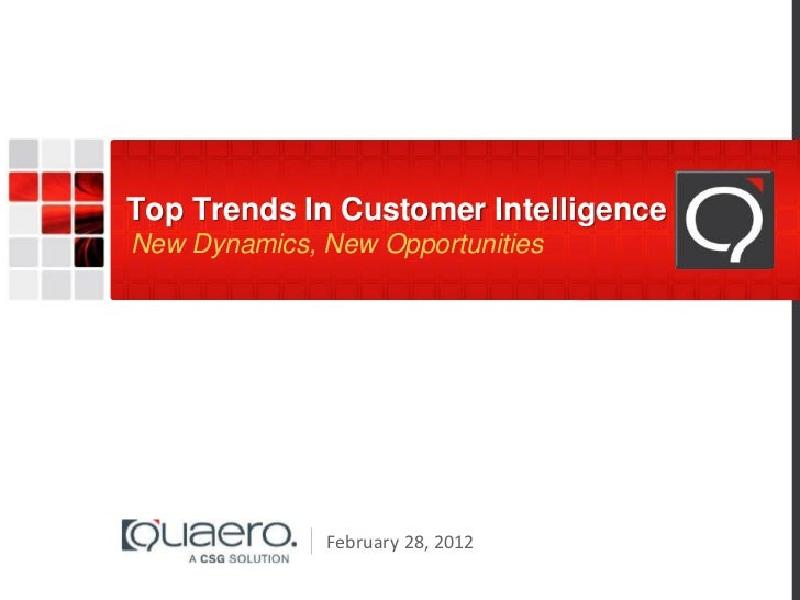 Top Trends In Customer IntelligenceNew Dynamics, New Opportunities              February 28, 2012