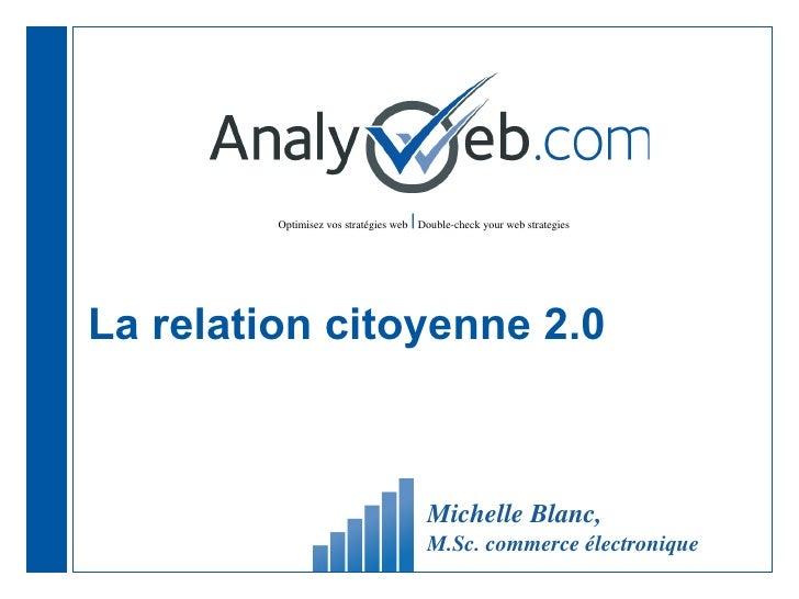 La relation citoyenne 2.0 Michelle Blanc,  M.Sc. commerce électronique