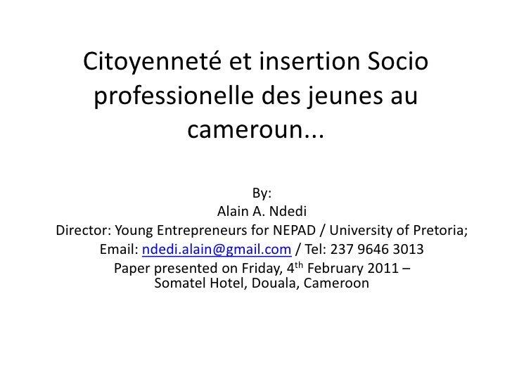 Citoyenneté et insertion Socio professionelle des jeunes au cameroun...<br />By:<br />Alain A. Ndedi<br />Director: Young ...