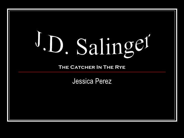 Jessica Perez J.D. Salinger The Catcher In The Rye