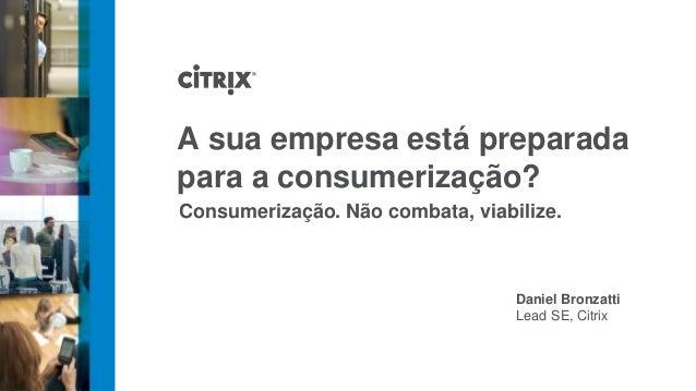 A sua empresa está preparadapara a consumerização?Consumerização. Não combata, viabilize.                                 ...
