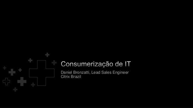 Daniel Bronzatti, Lead Sales EngineerCitrix Brazil