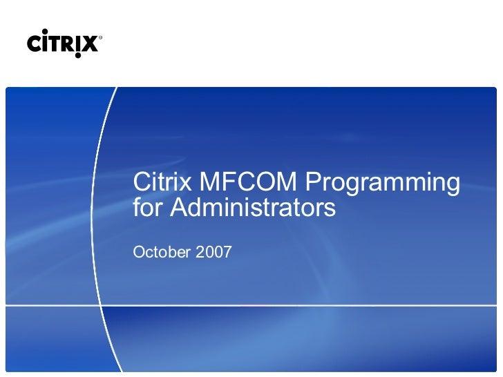 Citrix MFCOM Programming for Administrators October 2007