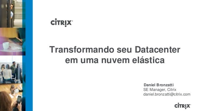 Transformando seu Datacenter   em uma nuvem elástica                    Daniel Bronzatti                    SE Manager, Ci...