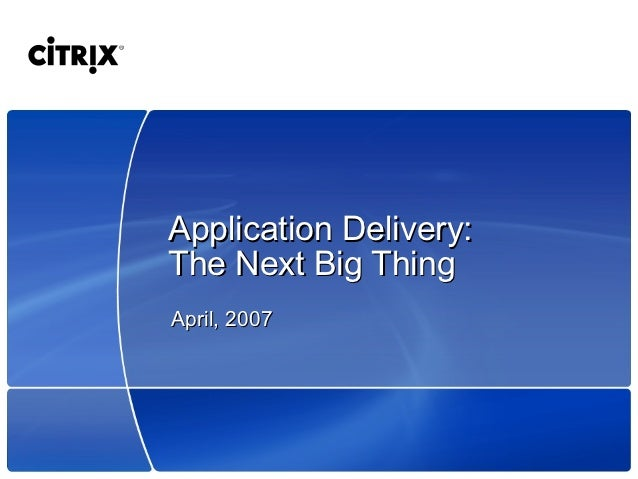 Application Delivery:The Next Big ThingApril, 2007