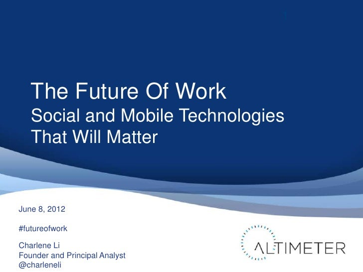 1   The Future Of Work   Social and Mobile Technologies   That Will MatterJune 8, 2012#futureofworkCharlene LiFounder and ...