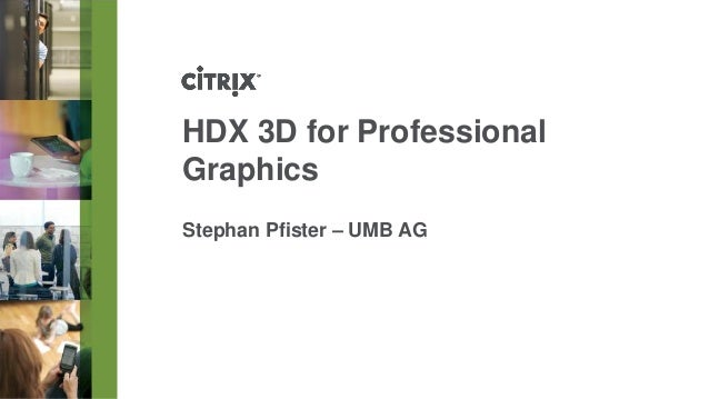 HDX 3D forProfessional Graphics  Stephan Pfister –UMB AG