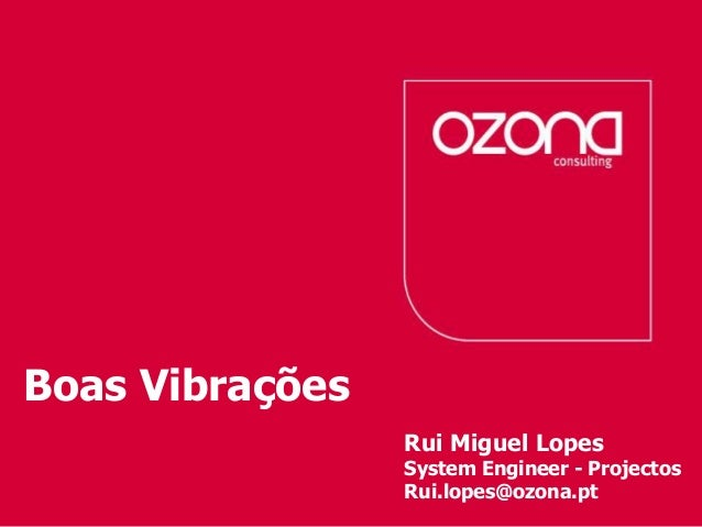 Boas VibraçõesConsultoría de procesos servicios tecnológicos                                                 Rui Miguel Lo...