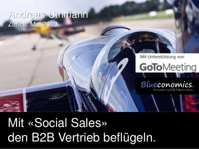 Copyright 2013 by Andreas UthmannAndreas UthmannZürich, Mai 2013Mit «Social Sales»den B2B Vertrieb beflügeln.