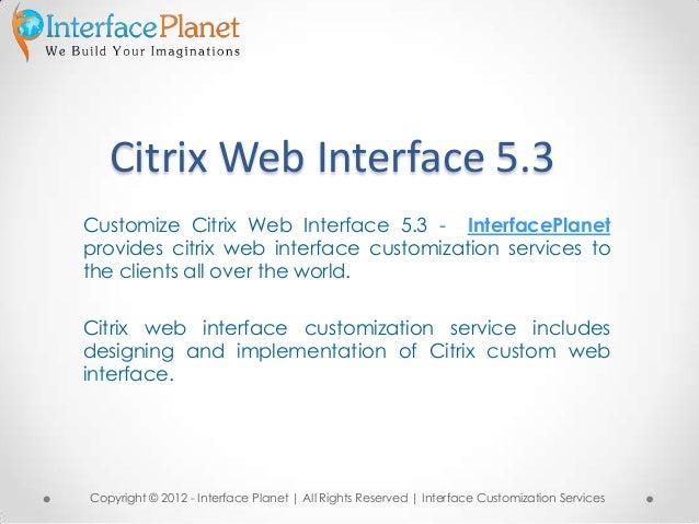 Citrix Web Interface 5.3Customize Citrix Web Interface 5.3 - InterfacePlanetprovides citrix web interface customization se...