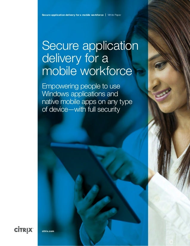 Secure application delivery for a mobile workforce White Paper citrix.com Secure application delivery for a mobile workfor...