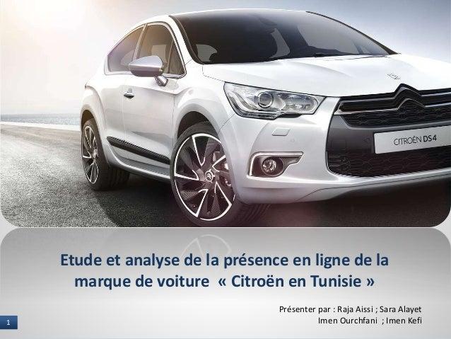 1 I NAME OF PRESENTER1 Etude et analyse de la présence en ligne de la marque de voiture « Citroën en Tunisie » Présenter p...