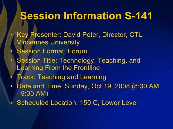 Session Information S-141 <ul><li>Key Presenter: David Peter, Director,CTL Vincennes University </li></ul><ul><li>Session...