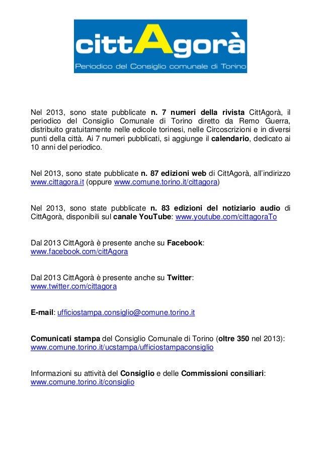 Nel 2013, sono state pubblicate n. 7 numeri della rivista CittAgorà, il periodico del Consiglio Comunale di Torino diretto...