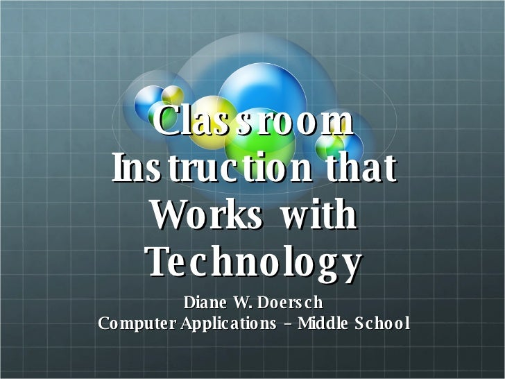 Classroom Instruction that Works with Technology Diane W. Doersch Computer Applications – Middle School