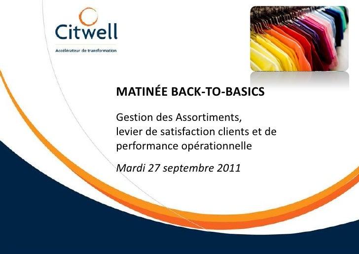 Matinée back-to-basics<br />Gestion des Assortiments,levier de satisfaction clients et de performance opérationnelle<br />...